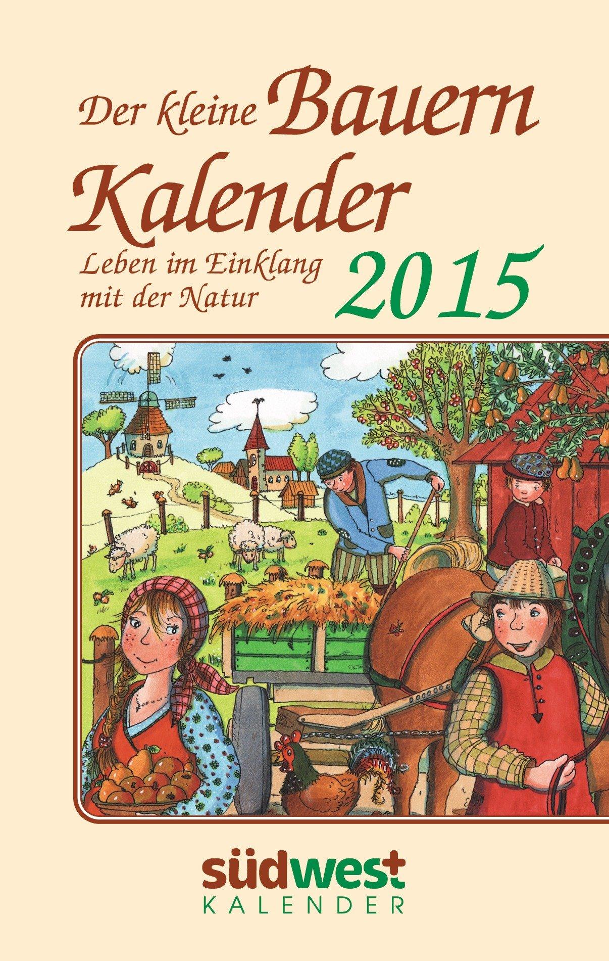 Der kleine Bauernkalender 2015 Taschenkalender: Leben im Einklang mit der Natur