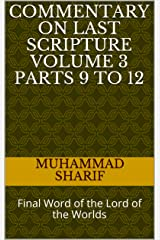 Commentary on Last Scripture Volume 3 Parts 9 to 12: Final Word of the Lord of the Worlds Kindle Edition