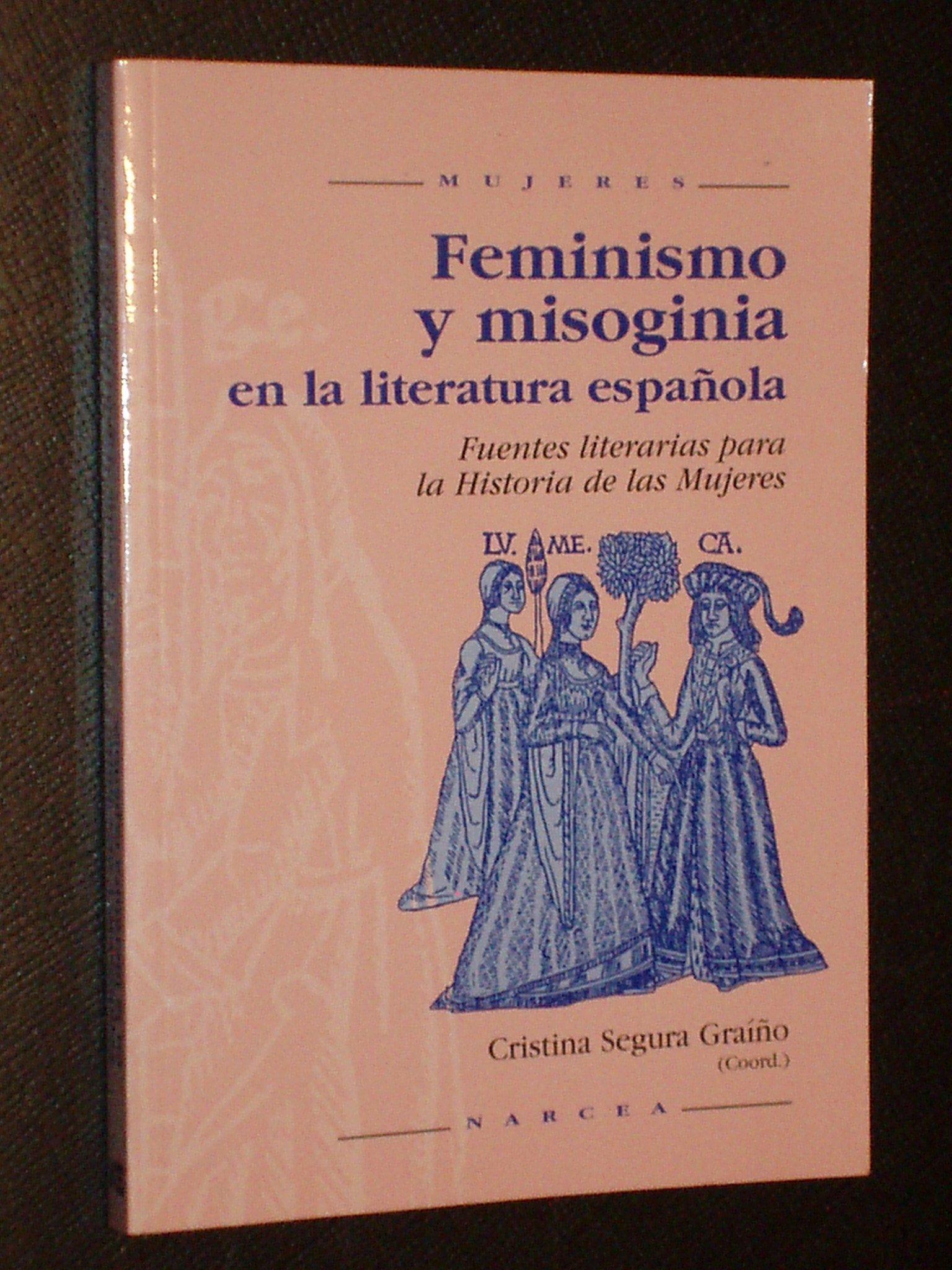 FEMINISMO Y MISOGINIA EN LA LITERATURA ESPAÑOLA - Fuentes ...