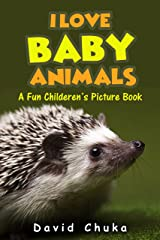 I Love Baby Animals -  Fun Children's Picture Book with Amazing Photos of Baby Animals (Animal Books for Children 1) Kindle Edition