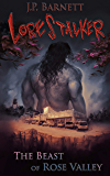 The Beast of Rose Valley: A Creature Feature Horror Suspense (Lorestalker Book 1)