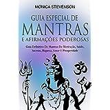 Guia Especial De Mantras E Afirmações Poderosas: Guia Definitivo De Mantras De Motivação, Saúde, Sucesso, Riqueza, Amor E Pro