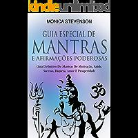 Guia Especial De Mantras E Afirmações Poderosas: Guia Definitivo De Mantras De Motivação, Saúde, Sucesso, Riqueza, Amor…