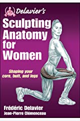 Delavier's Sculpting Anatomy for Women: Shaping your core, butt, and legs Paperback