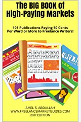 The BIG BOOK of High-Paying Markets: 101 Publications Paying 50 Cents Per Word or More to Freelance Writers! (Markets for Writers) Kindle Edition