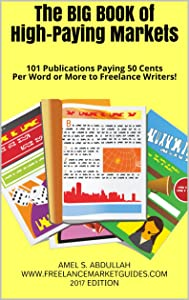 The BIG BOOK of High-Paying Markets: 101 Publications Paying 50 Cents Per Word or More to Freelance Writers! (Markets for Writers)