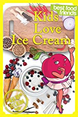 Kids Love Ice Cream (Best Food Friends) Kindle Edition