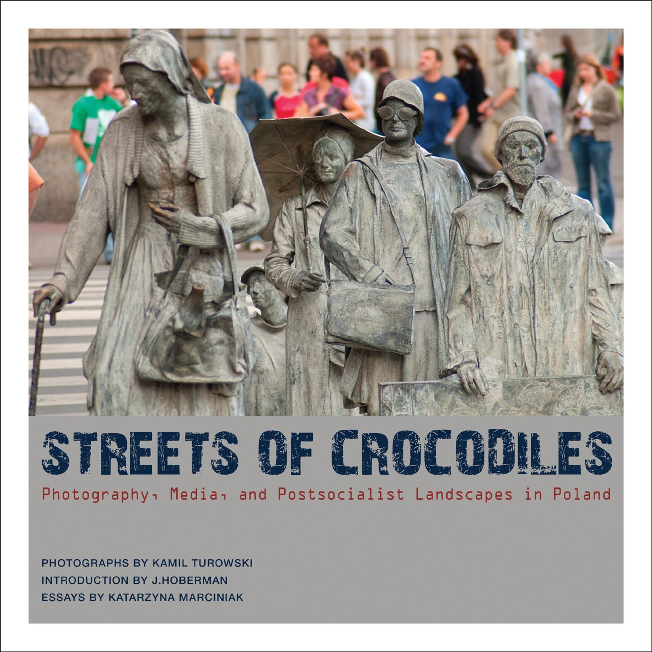 Read Online Streets of Crocodiles: Photography, Media, and Postsocialist Landscapes in Poland ebook