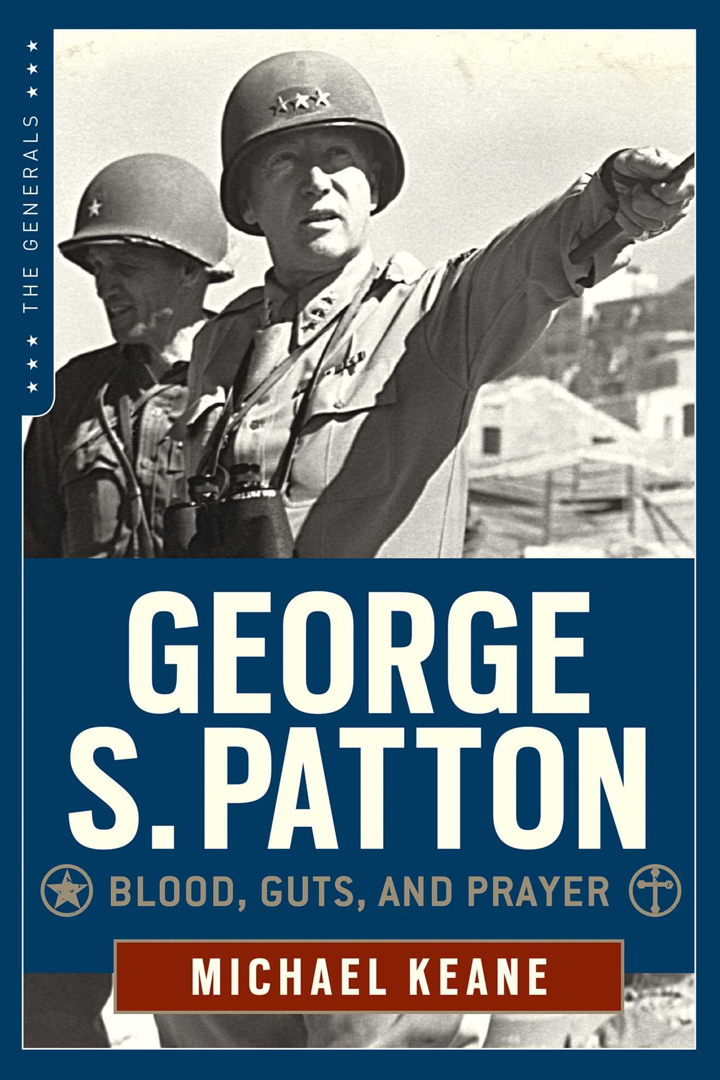 Read Online George S. Patton: Blood, Guts, and Prayer (The Generals) ebook