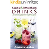 Simple and Refreshing Drinks: Day to Night Fun Beverage Recipes that will Please your Senses and Help You Lose the Dairy and