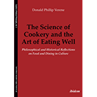 The Science of Cookery and the Art of Eating Well: Philosophical and Historical Reflections on Food and Dining in…