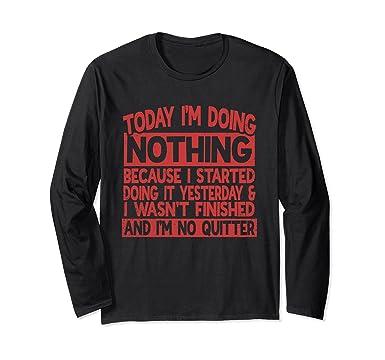 bb3ab2301 Amazon.com: Today I'm Doing Nothing Long Sleeve T-Shirt: Clothing