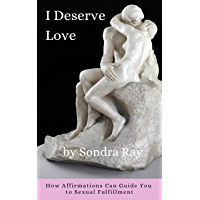 I DESERVE LOVE: How Affirmations Can Guide You to Sexual Fulfillment (English Edition)