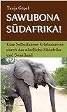 Sawubona Südafrika!: Eine Selbstfahrer-Erlebnisreise durch das nördliche Südafrika und Swasiland