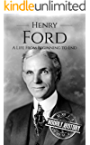 Henry Ford: A Life From Beginning to End (Biographies of Business Leaders Book 3) (English Edition)
