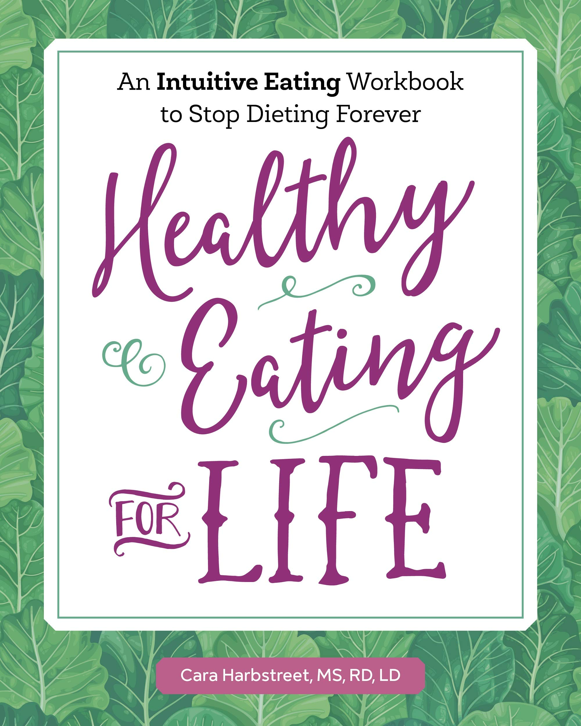 Healthy Eating for Life: An Intuitive Eating Workbook to