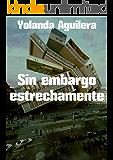 Sin embargo estrechamente (Spanish Edition)