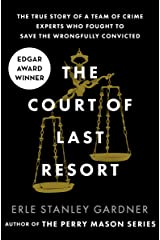 The Court of Last Resort: The True Story of a Team of Crime Experts Who Fought to Save the Wrongfully Convicted Kindle Edition