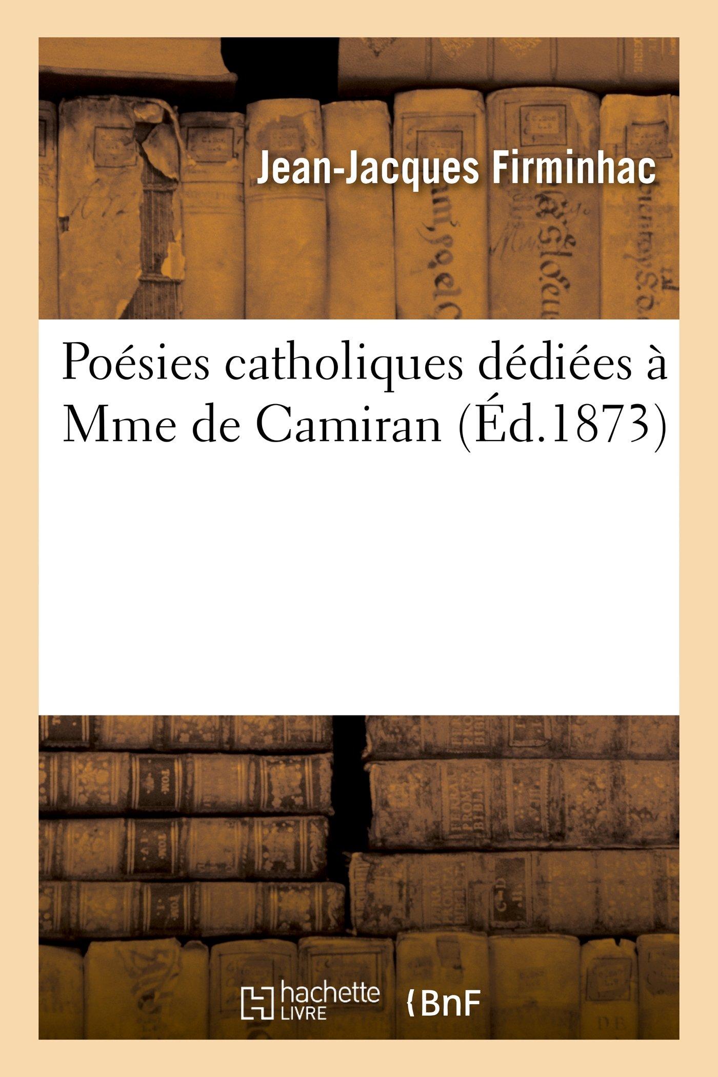 Download Poesies Catholiques Dediees a Mme de Camiran (Litterature) (French Edition) ebook