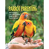Parrot Parenting: The Essential Care and Training Guide to +20 Parrot Species (Birdtalk)