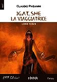 Igat_she la viaggiatrice: Libro Terzo
