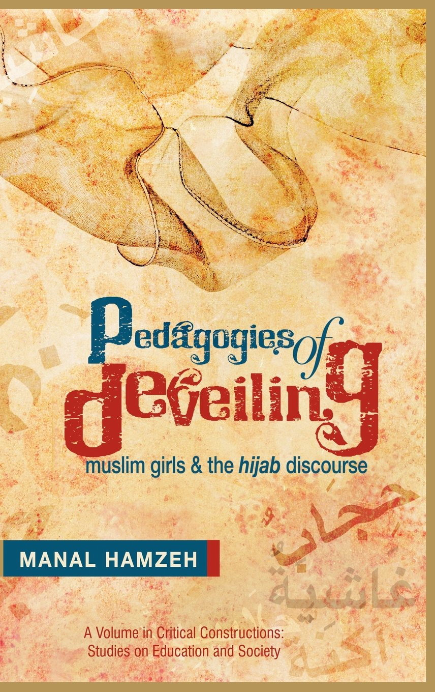 Read Online Pedagogies of Deveiling: Muslim Girls and the Hijab Discourse (Hc) (Critical Constructions, Studies on Education and Society) pdf