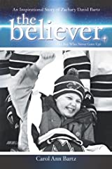 The Believer: An Inspirational Story of Zachary David Bartz (The Boy Who Never Gave Up) Kindle Edition
