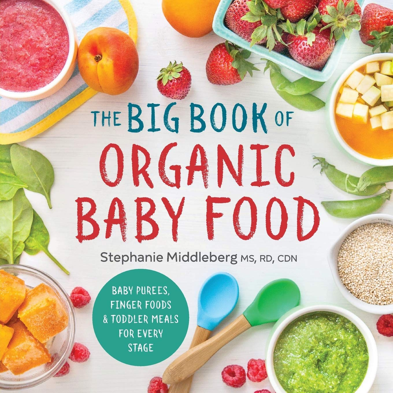 The Big Book Of Organic Baby Food Baby Purees Finger Foods And Toddler Meals For Every Stage Middleberg Ms Rd Cdn Stephanie 9781943451524 Amazon Com Books