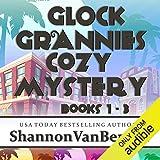 Glock Grannies Cozy Mystery Omnibus: Glock Grannies Cozy Mysteries, Books 1-3