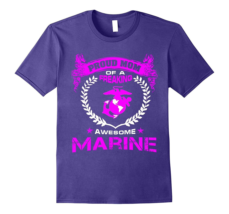 Proud Mom Of Freaking Awesom Marine shirt - Mom gifts-Vaci