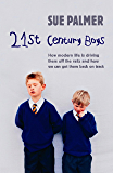 21st Century Boys: How Modern life is driving them off the rails and how we can get them back on track