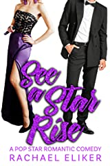 See a Star Rise (Pop Stars Romantic Comedy Book 3) Kindle Edition