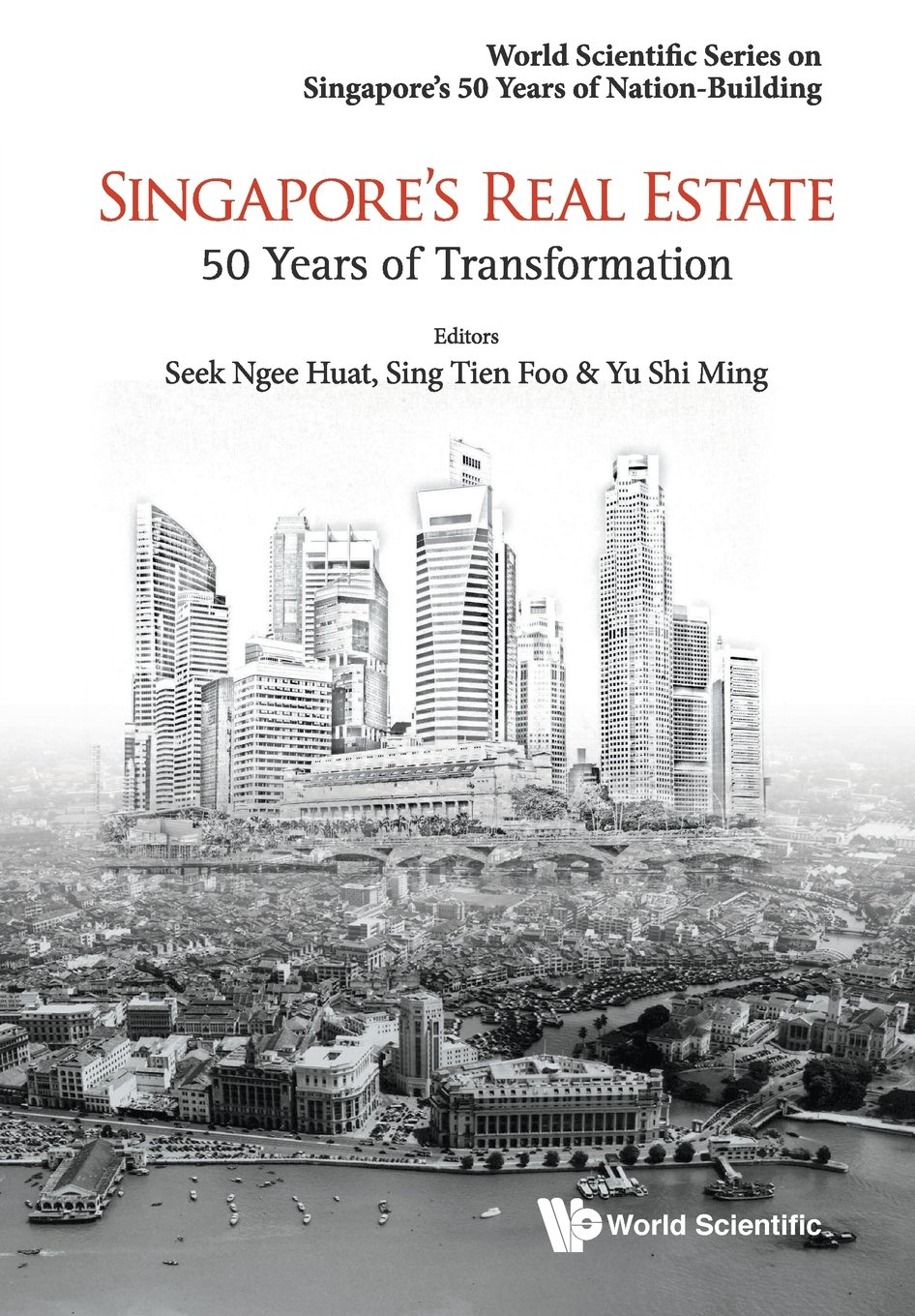 Singapore's Real Estate: 50 Years Of Transformation (World Scientific Series on Singapore's 50 Years of Nation-building)