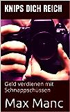 Knips Dich Reich - Geld verdienen mit Schnappschüssen (Geld verdienen mit fotos 1)