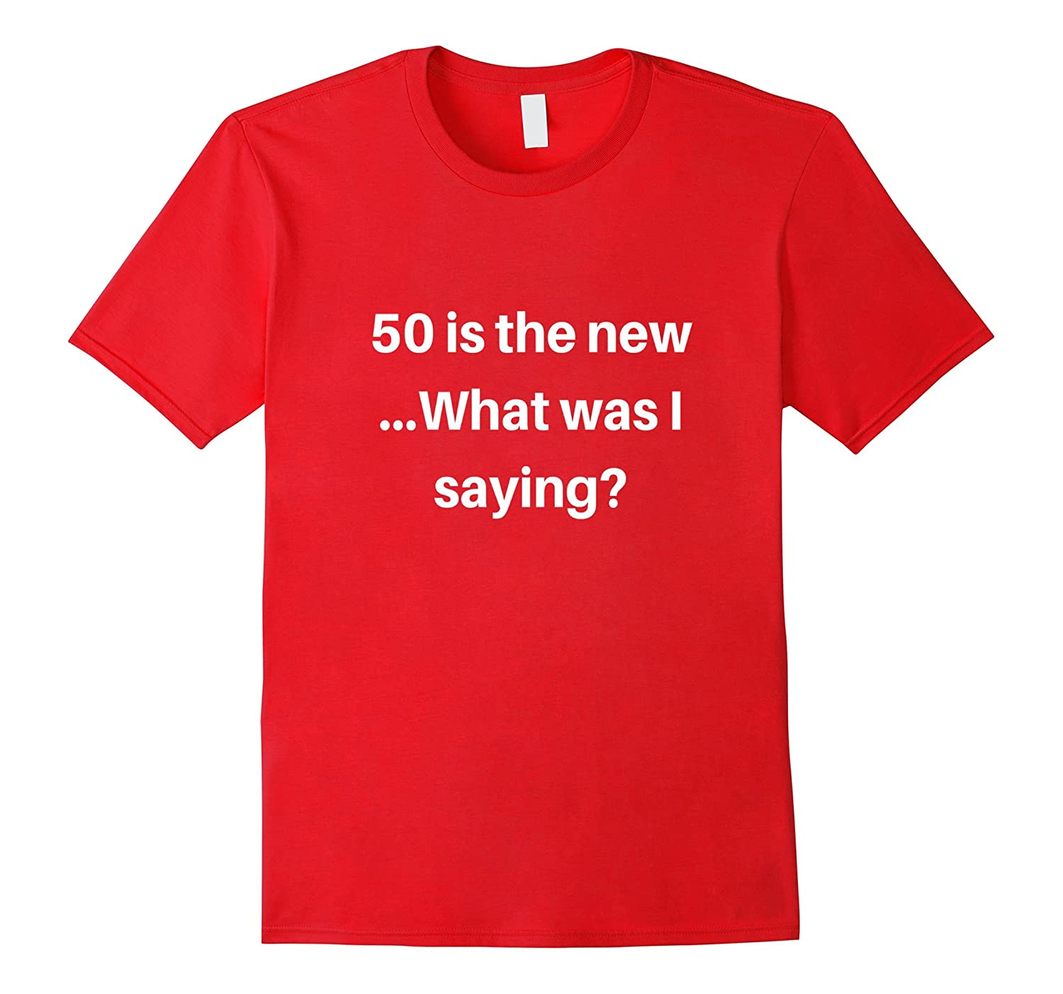 50 Is the New What was I Saying Funny 50th Birthday T-Shirt-PL