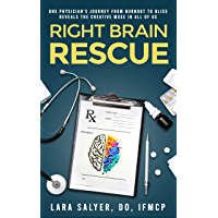 Right Brain Rescue: One physician's journey from burnout to bliss reveals the creative muse in all of us (English…
