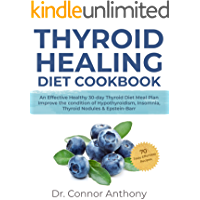 Thyroid Healing Diet Cookbook: An Effective Healthy 30-day Thyroid Diet Meal Plan  Improve The Condition of Hypothyroidism, Insomnia, Thyroid Nodules & Epstein-Barr  70 Tasty Effortless Recipes