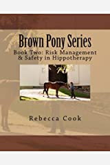 Brown Pony Series: Book Two: Risk Management & Safety in Hippotherapy Kindle Edition