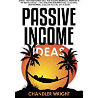 Passive Income : Ideas - 35 Best, Proven Business Ideas for Building Financial Freedom in the New Economy - Includes Affiliate Marketing, Blogging, Dropshipping and Much More! (English Edition)