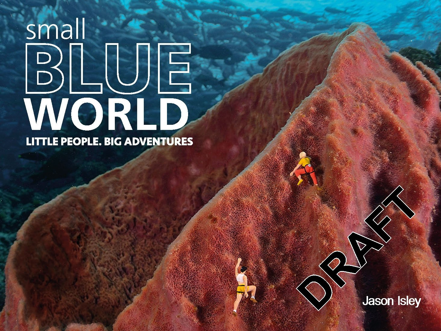 Small Blue World: Little People. Big Adventures
