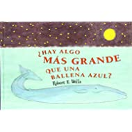 Hay algo mas grande que una ballena Azul?/ Is a blue Whale the biggest thing there is? (Spanish Edition)