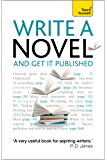Write a Novel and Get it Published: Teach Yourself Ebook Epub
