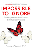 Impossible to Ignore: Creating Memorable Content to Influence Decisions: Creating Memorable Content to Influence Decisions (Business Books)