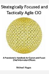 Strategically Focused and Tactically Agile CIO Kindle Edition