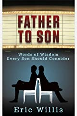 Father to Son: Words of Wisdom Every Son Should Consider Kindle Edition