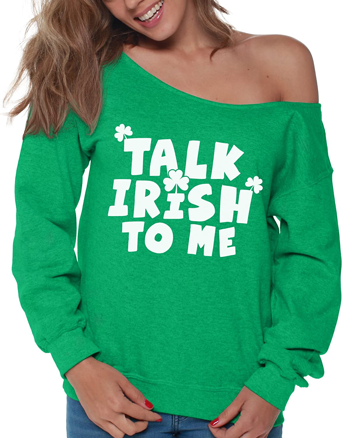 Vizor Talk Irish to Me Off Shoulder Sweatshirt Funny Irish Party Outfits for Her
