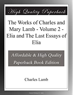 essays of elia hes s classics charles lamb matthew sweet the works of charles and mary lamb volume 2 elia and the last essays