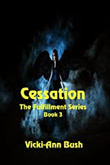 Cessation (The Fulfillment Series Book 3) Kindle Edition