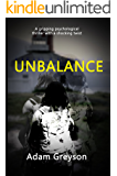 A Psychological Thriller:  Unbalance: (Gripping, Dark Psychological Suspense SPECIAL STORY INCLUDED)