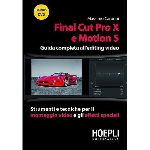 Final Cut Pro X e Motion 5. Guida completa all'editing video. Strumenti e tecniche per il montaggio video e gli effetti speciali. Con DVD